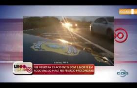LINHA DE FOGO (30 10) PRF REGISTRA 13 ACIDENTES COM 1 MORTE EM RODOVIAS DO PIAUÍ NO FERIADO