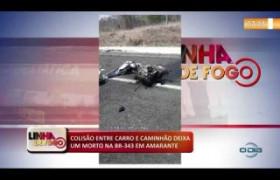 LINHA DE FRENTE (31 10) COLISÃO ENTRE CARRO E CAMINHÃO DEIXA UM MORTO NA BR-343 EM AMARANTE
