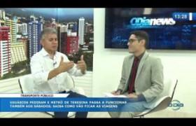 O DIA NEWS (25.10) PAULO MARTINS (PRES. CPMT) - Metrô de Teresina funcionará aos sábados PARTE