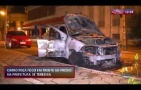 ROTA DO DIA 21 10 Carro pega fogo em frente ao prédio da Prefeitura de Teresina