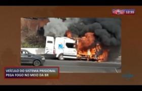 ROTA DO DIA (22.10) Veículo do sistema prisional pega fogo no meio da BR