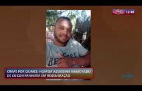 ROTA DO DIA (29.10) Crime por ciúmes em Regeneração, PI