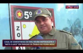 ROTA DO DIA (30.10.19) Casal aterroriza em paradas de ônibus no Pedra Mole