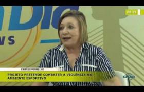 BOM DIA NEWS (08 11) CARTÃO VERMELHO - PROJETO PARA COMBATER A VIOLENCIA NO AMBIENTE ESPORTIVO