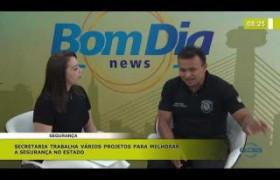 BOM DIA NEWS 14 11 2019  Fábio Abreu (Sec. Est. Segurança) - Melhorias na segurança do Estado