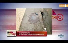 LINHA DE FOGO (01 11) BRIGA ENTRE PAI E FILHO DEIXA DOIS FERIDOS EM PICOS