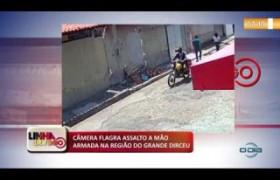 LINHA DE FOGO (01 11) CÂMERA FLAGRA ASSALTO A MÃO ARMADA NA REGIÃO DO GRANDE DIRCEU