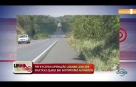 LINHA DE FOGO (01 11) PRF ENCERRA OPERAÇÃO LÁBARO COM 259 MULTAS E QUASE 100 MOTORISTAS AUTUADOS