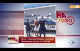 LINHA DE FOGO 04.11.2019 Jovem é preso em tentativa frustrada de arrombar oficina em Teresina