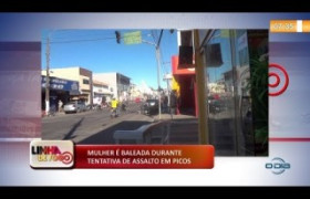 LINHA DE FOGO 04.11.2019  Mulher é baleada durante tentativa de assalto em Picos
