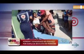 LINHA DE FOGO 04.11.2019  Parnaíba: homem é esfaqueado no pescoço por dupla de bicicleta