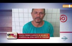 LINHA DE FOGO 04.11.2019  Polícia prende suspeito de roubo a comércio na zona norte de Teresina