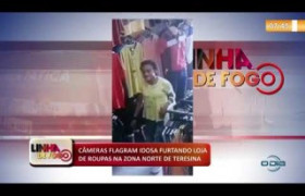 LINHA DE FOGO (05 11) CÂMERAS FLAGRAM IDOSA FURTANDO LOJA DE ROUPAS NA ZONA NORTE DE TERESINA
