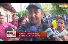 LINHA DE FOGO (05 11) HOMEM É MORTO A TIROS DENTRO DE LOJA EM TIMON