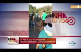 LINHA DE FOGO (07 11) EX-PRESIDIÁRIO DESAPARECIDO É ENCONTRADO MORTO E ENTERRADO EM TIMON