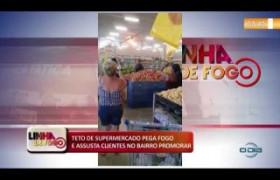 LINHA DE FOGO (07 11) TETO DE SUPERMERCADO PEGA FOGO E ASSUSTA CLIENTES NO BAIRRO PROMORAR