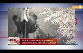 LINHA DE FOGO (08 11) MENOR FAZ FURTOS NA ZONA LESTE E DEBOCHA PARA CÂMERA DE SEGURANÇA