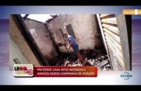 LINHA DE FOGO (08 11) PM PERDE CASA APÓS INCÊNDIO E AMIGOS FAZEM CAMPANHA DE DOAÇÃO