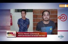 LINHA DE FOGO (11 11) POLÍCIA PRENDE SUSPEITOS DE PRATICAR ROUBOS EM BUGGY NO PIAUÍ
