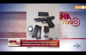 LINHA DE FOGO (19 11) POLÍCIA CAPTURA JOVEM COM ARMAS E MUNIÇÕES NA ZONA LESTE DE TERESINA