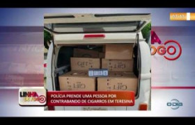 LINHA DE FOGO (19 11) POLÍCIA PRENDE UMA PESSOA POR CONTRABANDO DE CIGARROS EM TERESINA