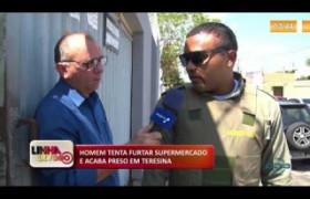 LINHA DE FOGO (21 11) HOMEM TENTA FURTAR SUPERMERCADO E ACABA PRESO EM TERESINA
