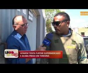 TV O Dia - LINHA DE FOGO (21 11) HOMEM TENTA FURTAR SUPERMERCADO E ACABA PRESO EM TERESINA