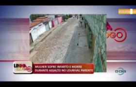 LINHA DE FOGO (22 11) MULHER SOFRE INFARTO E MORRE DURANTE ASSALTO NO LOURIVAL PARENTE