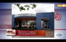 LINHA DE FOGO (25 11) ADOLESCENTE É MORTO A TIROS NO BAIRRO SATÉLITE