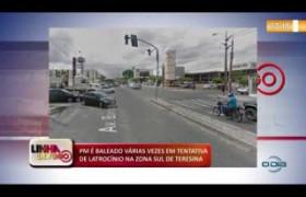 LINHA DE FOGO (25 11) PM É BALEADO VÁRIAS VEZES EM TENTATIVA DE LATROCÍNIO NA ZONA SUL DE TERESIN