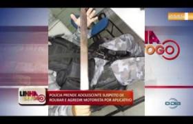 LINHA DE FOGO (25 11) POLÍCIA APREENDE ADOLESCENTE SUSPEITO DE ROUBAR E AGREDIR MOTORISTA