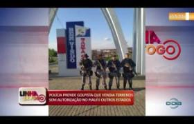 LINHA DE FOGO (25 11) POLÍCIA PRENDE GOLPISTA QUE VENDIA TERRENOS NO PIAUÍ E OUTROS ESTADOS