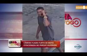 LINHA DE FOGO (26 11) CÂMERA FLAGRA FURTO DE MOTO ESTACIONADA NO PARQUE ALVORADA