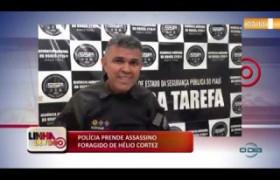 LINHA DE FOGO (27 11) POLÍCIA PRENDE ASSASSINO FORAGIDO DE HÉLIO CORTEZ