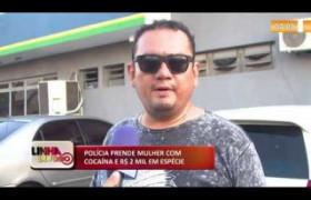 LINHA DE FOGO (27 11) POLÍCIA PRENDE MULHER COM COCAÍNA E R$ 2 MIL EM ESPÉCIE