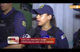 LINHA DE FOGO (28 11) DUPLA FAZ ARRASTÃO E ACABA ATROPELADA NA ZONA SUL DE TERESINA