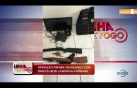 LINHA DE FOGO (29 11) OPERAÇÃO PRENDE ENVOLVIDOS COM TRÁFICO APÓS DENÚNCIA