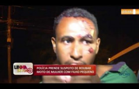 LINHA DE FOGO (29 11) POLÍCIA PRENDE SUSPEITO DE ROUBAR MOTO DE MULHER COM FILHO PEQUENO