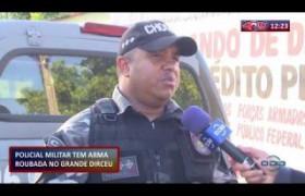 ROTA DE FOGO 18 11 2019  Policial militar tem arma roubada no Grande Dirceu