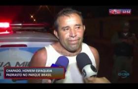 ROTA DO DIA (01.11.19) Chapado, homem esfaqueia padrasto no Parque Brasil