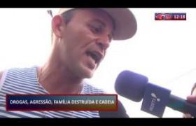 ROTA DO DIA (01.11.19) Drogas, agressão, família destruída e cadeia
