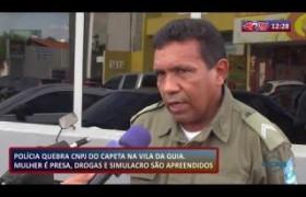 ROTA DO DIA 07.11  Mulher presa, drogas e simulacro apreendidos na Vila da Guia