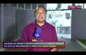 ROTA DO DIA 11.11.2019  Preso em Campo Maior acusado de matar comerciante no Alto da Ressurreiçã