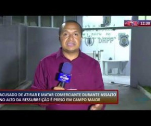 TV O Dia - ROTA DO DIA 11.11.2019  Preso em Campo Maior acusado de matar comerciante no Alto da Ressurreiçã