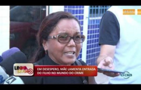 LINHA DE FOGO (02 12) EM DESESPERO, MÃE LAMENTA ENTRADA DO FILHO NO MUNDO DO CRIME