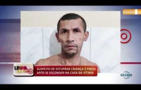 LINHA DE FOGO (02 12) SUSPEITO DE ESTUPRAR CRIANÇA É PRESO APÓS SE ESCONDER NA CASA DA VÍTIMA