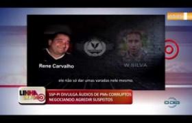 LINHA DE FOGO (03 12) SSP-PI DIVULGA ÁUDIOS DE PMs CORRUPTOS NEGOCIANDO AGREDIR SUSPEITOS