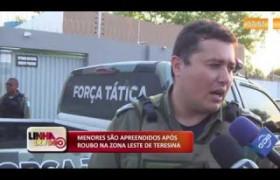 LINHA DE FOGO 04 12 2019  Menores apreendidos após roubo na zona Leste de Teresina