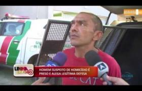 LINHA DE FOGO 04 12 2019  Suspeito de homicídio é preso e alega legítima defesa