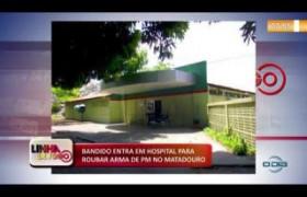 LINHA DE FOGO 05 12 2019  Bandido entra em hospital para roubar arma de PM no Matadouro